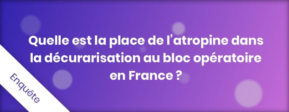 Enquête sur la place de l'atropine dans la décurarisation au bloc opératoire en France